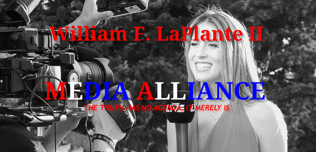 William F. LaPlante II MEDIA ALLIANCE THE TRUTH HAS NO AGENDA, IT MERELY IS